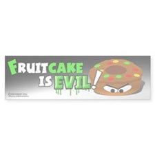 """Fruitcake is Evil!"" Bumper Bumper Sticker"