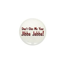 Don't give me your Jibba Jabba! Mini Button (10 pa