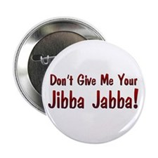 "Don't give me your Jibba Jabba! 2.25"" Button (100"