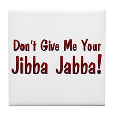 Don't give me your Jibba Jabba! Tile Coaster