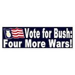 Bush: Four More Wars! (Bumper Sticker)