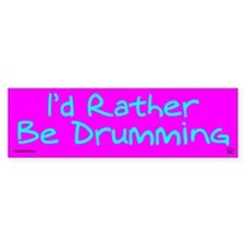 I'd Rather Be Drumming Bumper Bumper Sticker