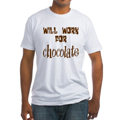 Work for Chocolate Fitted T-Shirt