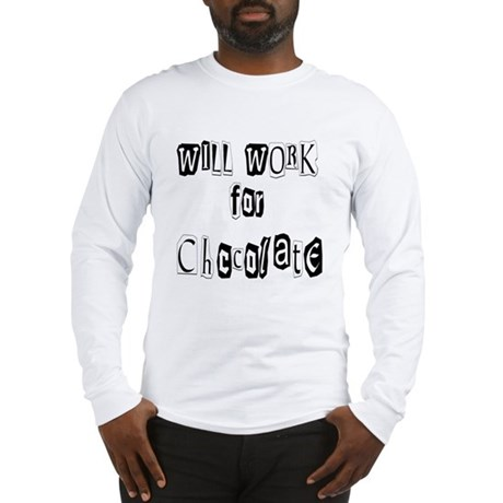 Work for Chocolate Long Sleeve T-Shirt