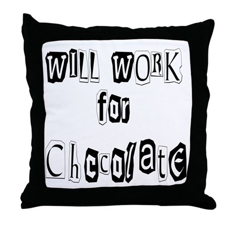 Work for Chocolate Throw Pillow