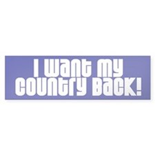 I WANT MY COUNTRY BACK! Bumper Bumper Sticker