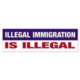Illegal Immigration is Illegal Bumper Bumper Sticker