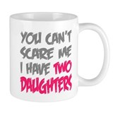 You cant scare me I have two daughters Small Mug