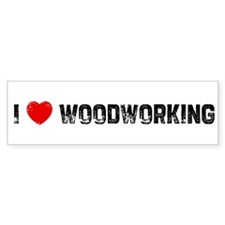 I * Woodworking Bumper Bumper Sticker