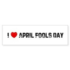 I * April Fools Day Bumper Bumper Sticker