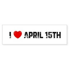 I * April 15th Bumper Bumper Sticker