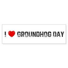 I * Groundhog Day Bumper Bumper Sticker