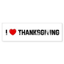 I * Thanksgiving Bumper Bumper Sticker
