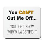 Can't Cut Me Off Mousepad