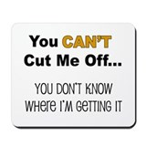 Can't Cut Me Off Mousepad