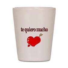 te quiero mucho-I love you very much Shot Glass