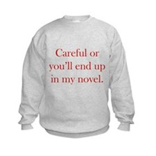 Careful or you'll end up in my novel Jumper Sweater