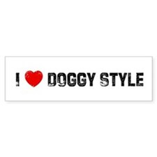 I * Doggy Style Bumper Bumper Sticker
