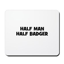 Half Man~Half Badger Mousepad