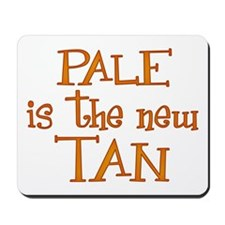 """""""Pale is the new tan"""" Mousepad"""
