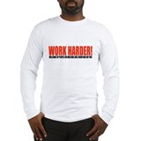 Work Harder! Long Sleeve T-Shirt
