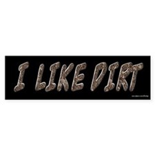 I Like Dirt Bumper Bumper Sticker