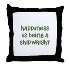 Happiness is being a SHIPWRIG Throw Pillow