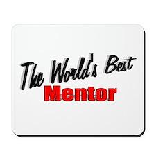 """The World's Best Mentor"" Mousepad"