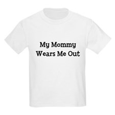 My Mommy Wears Me Out Kids T-Shirt