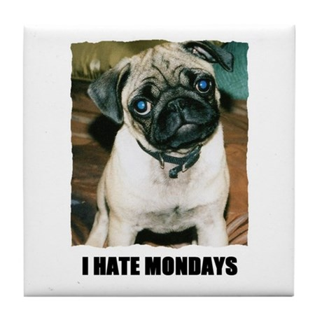 I HATE MONDAYS Tile Coaster