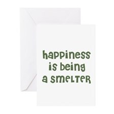 Happiness is being a SMELTER Greeting Cards (Packa