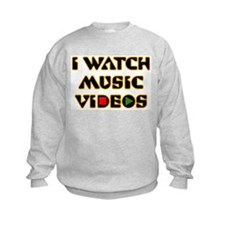 I WATCH MUSIC VIDEOS Sweatshirt