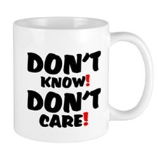 DONT KNOW! - DONT CARE! Small Small Mug