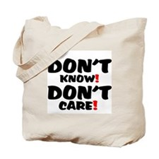 DONT KNOW! - DONT CARE! Tote Bag