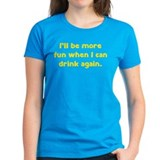 I'll be more fun when I can drink again Tee