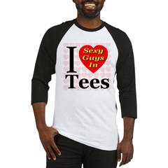 I Love Sexy Guys In Tees Baseball Jersey