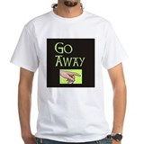 GO AWAY!  Shirt
