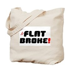 FLAT BROKE! - BROKER THAN Tote Bag