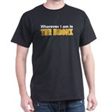 Wherever I am is The Bronx T-Shirt