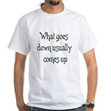 What goes down usually comes up T-Shirt