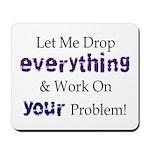Drop Everything Mousepad