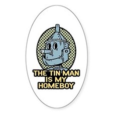 The Tin Man is My Homeboy Oval Decal