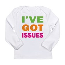 I've Got Issues Long Sleeve Infant T-Shirt