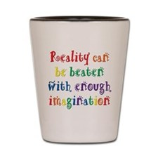 Reality Can be Beaten Shot Glass