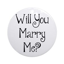 Will You Marry Me? (2) Ornament (Round)