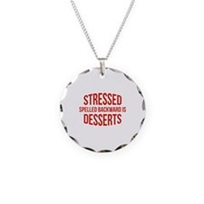 Stressed Spelled Backward Is Desserts Necklace