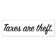 Taxes are Theft Bumper Bumper Sticker