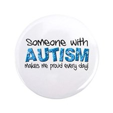 Someone with Autism makes me proud every day! 3.5""
