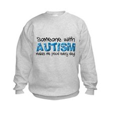 Someone with Autism makes me proud every day! Sweatshirt