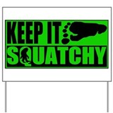Keep it Squatchy green Yard Sign